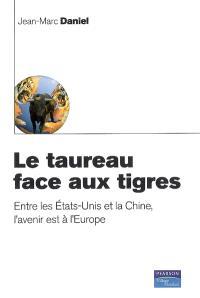Le taureau face aux tigres : entre les Etats-Unis et la Chine, l'avenir est à l'Europe