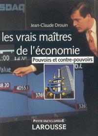 Les vrais maîtres de l'économie : pouvoirs et contre-pouvoirs