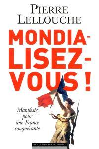 Mondialisez-vous ! : manifeste pour une France conquérante