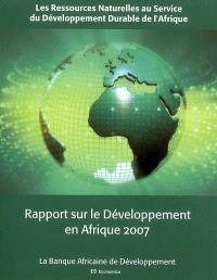 Rapport sur le développement en Afrique 2007 : les ressources naturelles au service du développement durable de l'Afrique