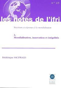 Réactions et réponses à la mondialisation = Reactions and responses to globalization. Volume 3, Mondialisation, innovation et inégalités