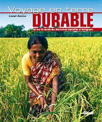 Voyage en terre durable : un tour du monde des alternatives équitables et écologiques
