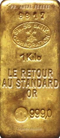 Le retour au standard or : les raisons pour lesquelles le standard-or va remplacer l'argent-papier, et pourquoi l'économie mondiale est condamnée à exploser