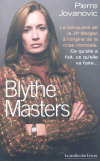Blythe Masters : la banquière de la JP Morgan à l'origine de la crise mondiale : ce qu'elle a fait, ce qu'elle va faire...