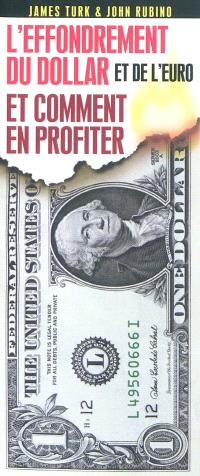 L'effondrement du dollar (et de l'euro) et comment en profiter : devenez riche en investissant dans l'or et dans d'autres biens durables