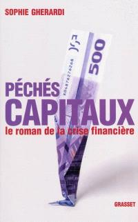 Péchés capitaux : le roman de la crise financière