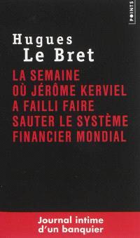 La semaine où Jérôme Kerviel a failli faire sauter le système financier mondial : journal intime d'un banquier