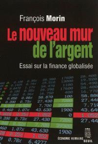 Le nouveau mur de l'argent : essai sur la finance globalisée