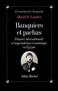 Banquiers et pachas : finance internationale et impérialisme économique en Egypte