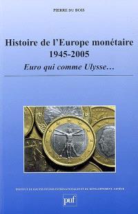 Histoire de l'Europe monétaire, 1945-2005 : euro qui comme Ulysse...