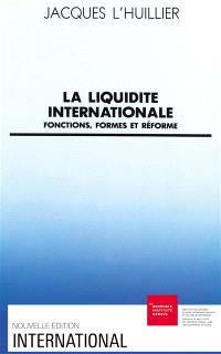 La Liquidité internationale : fonctions, formes et réforme