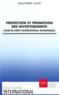 Protection et promotion des investissements : étude de droit international économique
