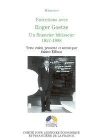 Entretiens avec Roger Goetze : un financier bâtisseur, 1957-1988