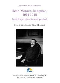 Jean Monnet, banquier, 1914-1945 : intérêts privés et intérêt général