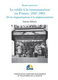 Le crédit à la consommation en France, 1947-1965 : de la stigmatisation à la réglementation