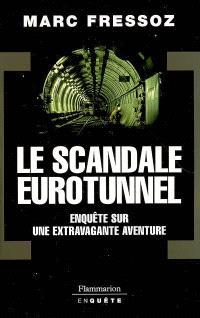 Le scandale Eurotunnel : enquête sur une extravagante aventure