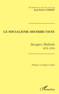 Le socialisme distributiste : Jacques Duboin, 1878-1976