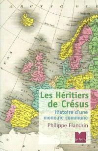 Les héritiers de Crésus : histoire d'une monnaie commune