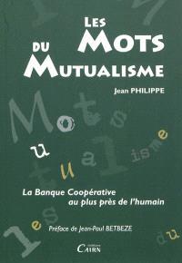 Les mots du mutualisme : la banque coopérative au plus près de l'humain