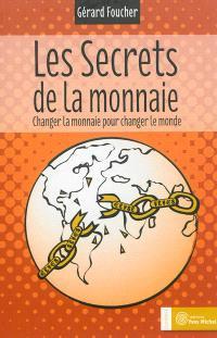 Les secrets de la monnaie : changer la monnaie pour changer le monde