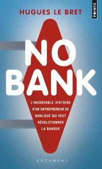 No bank : l'incroyable histoire d'un entrepreneur de banlieue qui veut révolutionner la banque