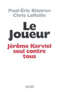 Le joueur : Jérôme Kerviel seul contre tous