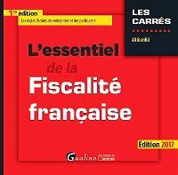 L'essentiel de la fiscalité française : les règles fiscales des entreprises et des particuliers en 2017