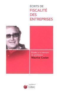 Ecrits de fiscalité des entreprises : études à la mémoire du professeur Maurice Cozian