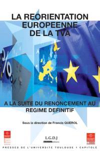 La réorientation européenne de la TVA : à la suite du renoncement au régime définitif