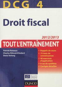 DCG 4 droit fiscal : tout l'entraînement : 2012-2013