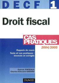 Droit fiscal 2004-2005, DECF 1 : rappels de cours, tests et cas pratiques, énoncés et corrigés