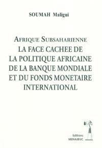 Afrique subsaharienne : la face cachée de la politique africaine de la Banque mondiale et du Fonds monétaire international