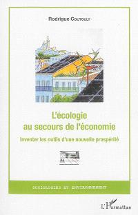 L'écologie au secours de l'économie : inventer les outils d'une nouvelle prospérité
