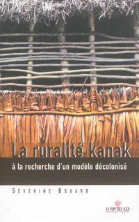 La ruralité kanak à la recherche d'un modèle décolonisé : une politique de développement à l'épreuve de la territorialisation