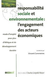Responsabilité sociale et environnementale, l'engagement des acteurs économiques : mode d'emploi pour plus d'éthique et de développement durable