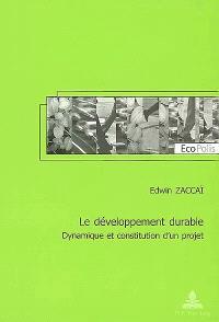 Le développement durable : dynamique et constitution d'un projet