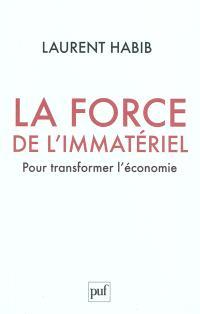 La force de l'immatériel : pour transformer l'économie