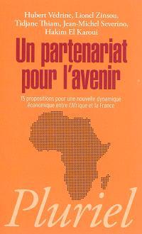 Un partenariat pour l'avenir : 15 propositions pour une nouvelle dynamique économique entre l'Afrique et la France