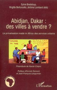 Abidjan, Dakar : des villes à vendre ? : la privatisation made in Africa des services urbains
