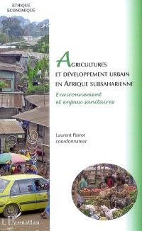 Agriculteurs et développement urbain en Afrique subsaharienne. Volume 1, Environnement et enjeux sanitaires