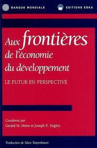 Aux frontières de l'économie du développement : le futur en perspective