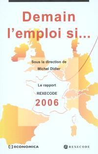 Demain l'emploi si... : le rapport Rexecode 2006 sur la croissance et la réforme en France