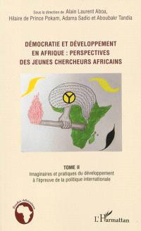 Démocratie et développement en Afrique : perspectives de jeunes chercheurs africains. Volume 2, Imaginaires et pratiques du développement à l'épreuve de la politique internationale