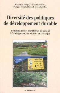 Diversité des politiques de développement durable : temporalités et durabilités en conflit à Madagascar, au Mali et au Mexique