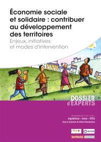 Economie sociale et solidaire : contribuer au développement des territoires : enjeux, initiatives et modes d'intervention