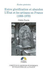 Entre glorification et abandon : l'Etat et les artisans en France (1938-1970)