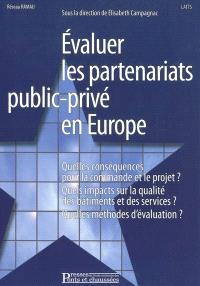 Evaluer les partenariats public-privé en Europe : quelles conséquences pour la commande et le projet ? Quels impacts sur la qualité des bâtiments et des services ? Quelles méthodes d'évaluation ?
