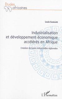 Industrialisation et développement économique accélérés en Afrique : création de bases industrielles régionales