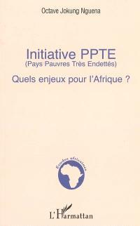 Initiative PPTE (Pays pauvres très endettés) : quels enjeux pour l'Afrique ?