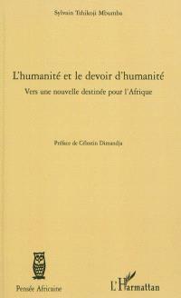 L'humanité et le devoir d'humanité : vers une nouvelle destinée pour l'Afrique